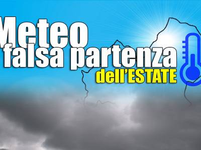 METEOLIVE | Falsa partenza dell'estate - Si torna in media